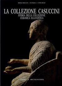 La Collezione Casuccini, I: Storia Della Collezione Ceramica Ellenistica