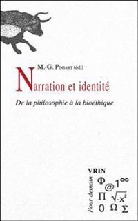 Narration Et Identite: de La Philosophie a la Bioethique