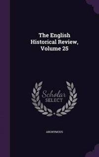 The English Historical Review, Volume 25