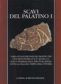 Scavi del Palatino I: L'Area Sud-Occidentale del Palatino Tra L'Eta Protostorica E Il IV Secolo A. C. Scavi E Materiali Della Struttura Ipog