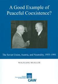 A Good Example of Peaceful Coexistence?: The Soviet Union, Austria, and Neutrality, 1955-1991