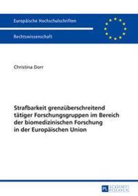Strafbarkeit Grenzueberschreitend Taetiger Forschungsgruppen Im Bereich Der Biomedizinischen Forschung in Der Europaeischen Union