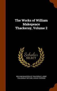 The Works of William Makepeace Thackeray, Volume 2