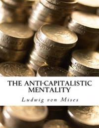 The Anti-Capitalistic Mentality: With Biography