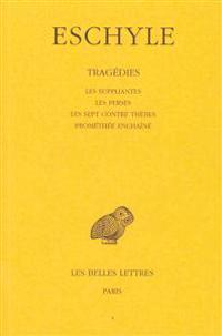 Eschyle, Tragedies: Tome I: Les Suppliantes. - Les Perses. - Les Sept Contre Thebes. - Promethee Enchaine.