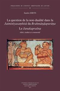 La Question de La Non-Dualite Dans La Jaiminiyasamhita Du Brahmandapurana: Le Janakaprasna