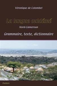 La Langue Ouldeme (Nord-Cameroun): Grammaire - Texte - Dictionnaire