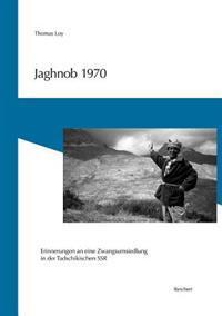 Jaghnob 1970: Erinnerungen an Eine Zwangsumsiedlung in Der Tadschikischen Ssr