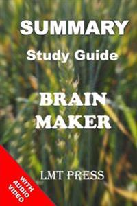 Brain Maker: Summary Study Guide: The Power of Gut Microbes to Heal and Protect Your Brain - For Life: David Perlmutter, MD with Kr