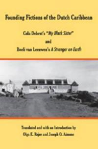 "Founding Fictions of the Dutch Caribbean: Cola Debrot's «my Black Sister» and Boeli Van Leeuwen's ""a Stranger on Earth"""