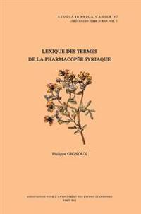 Chretiens En Terre D'Iran V: Lexique Des Termes de La Pharmacopee Syriaque