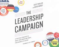The Leadership Campaign: 10 Political Strategies to Win at Your Career and Propel Your Business to Victory