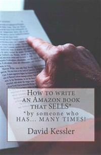 How to Write an Amazon Book That Sells: By Someone Who Has... Many Times !