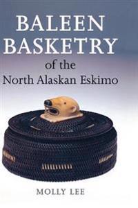 Baleen Basketry of the North Alaskan Eskimo