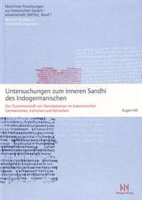 Untersuchungen Zum Inneren Sandhi Des Indogermanischen: Der Zusammenstoss Von Dentalplosiven Im Indoiranischen, Germanischen, Italischen Und Keltische