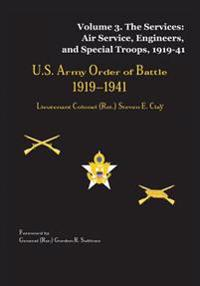 US Army Order of Battle, 1919-1941: Volume 3 - The Services: Air Service, Engineers, and Special Troops, 1919-41