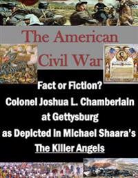 "Fact or Fiction? Colonel Joshua L. Chamberlain at Gettysburg as Depicted in Michael Shaara's ""The Killer Angels"""