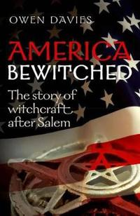 America bewitched - the story of witchcraft after salem