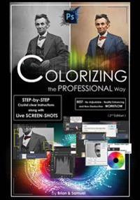 Photoshop: Colorizing the Professional Way - Colorize or Color Restoration in Adobe Photoshop CC of Your Old, Black and White Pho