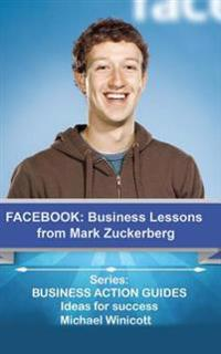 Facebook: Business Lessons from Mark Zuckerberg: Discover the Lessons from Marck Zuckerberg That Can Transform Your Business!