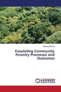 Evaulating Community Forestry Processes and Outcomes