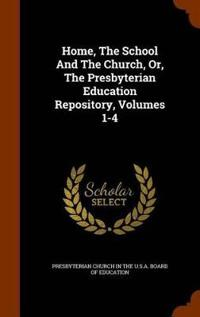 Home, the School and the Church, Or, the Presbyterian Education Repository, Volumes 1-4