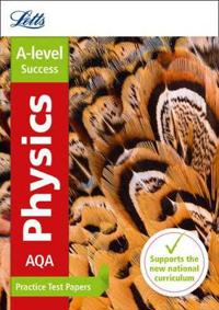 Letts A-Level Practice Test Papers - New 2015 Curriculum - Aqa A-Level Physics: Practice Test Papers