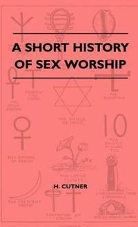 A Short History Of Sex Worship