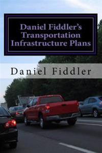 Daniel Fiddler?s Transportation Infrastructure Plans