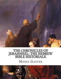 The Chronicles of Jerahmeel: The Hebrew Bible Historiale