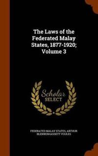 The Laws of the Federated Malay States, 1877-1920; Volume 3