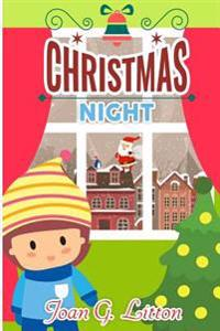Christmas Night: Bedtime Stories for Kids: (Holidays and Celebrations Happily and Giving Freely, Ages 3-8, Kids Adventures, Kids Fantas
