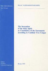 The the Invocation of the Holy Spirit as Constitutive of the Sacraments According to Cardinal Yves Congar