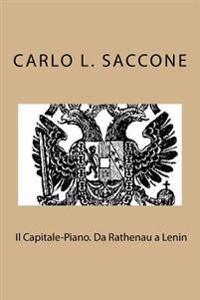 """Il Capitale-Piano. Da Rathenau a Lenin: L' """"Economia Di Guerra"""" Come Modello Di Governo Dell'economia"""