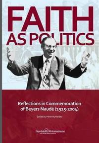 Faith As Politics: Reflections in Commemoration of Beyers Naudé (1915-2004)