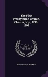 The First Presbyterian Church, Chester, N.Y., 1798-1898