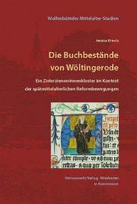 Die Buchbestande Von Woltingerode: Ein Zisterzienserinnenkloster Im Kontext Der Spatmittelalterlichen Reformbewegungen