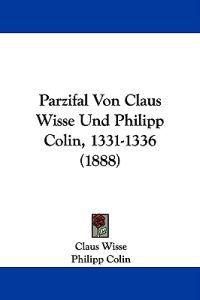 Parzifal Von Claus Wisse Und Philipp Colin, 1331-1336