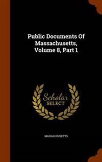 Public Documents of Massachusetts, Volume 8, Part 1