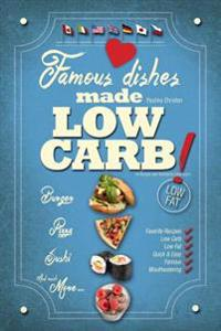Famous Dishes Made Low-Carb!: Your Favorite Low-Carb Recipe Book with Quick and Easy Recipes