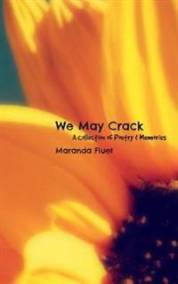 We May Crack: A Collection of Poetry & Memories