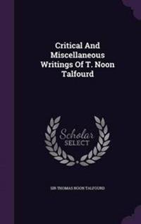 Critical and Miscellaneous Writings of T. Noon Talfourd
