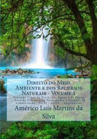 Direito Do Meio Ambiente E DOS Recursos Naturais - Volume 2: Protecao Legal Da Flora, Das Aguas E Da Fauna - Unidades de Conservacao Da Natureza - Agr