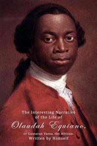 The Interesting Narrative of the Life of Olaudah Equiano, or Gustavus Vassa, the African, Written by Himself.