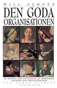 Den goda organisationen : En modell för utveckling av människor, grupper oc