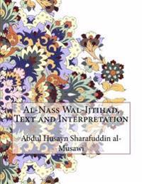 Al-Nass Wal-Ijtihad, Text and Interpretation