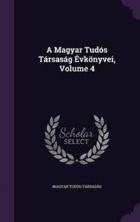 A Magyar Tudos Tarsasag Evkonyvei, Volume 4