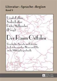 Der Raum Ostfalen: Geschichte, Sprache Und Literatur Des Landes Zwischen Weser Und Elbe an Der Mittelgebirgsschwelle