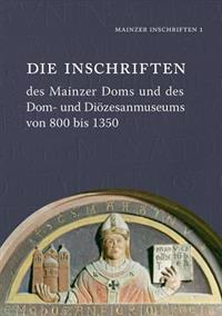 Die Inschriften Des Mainzer Doms Und Des Dom- Und Diozesanmuseums Von 800 Bis 1350
