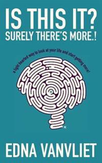 Is This It? Surely There's More.!: A Light Hearted Way to Look at Your Life and Start Getting More!